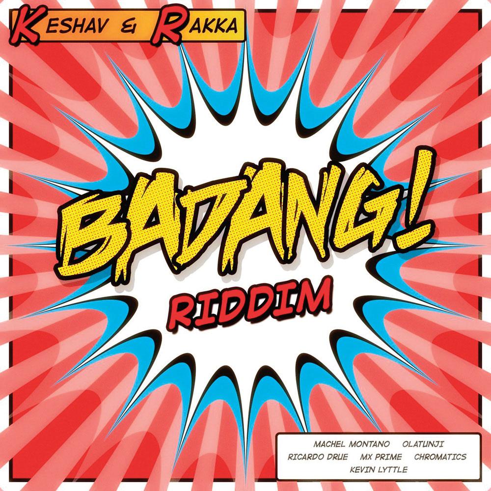 Keshav & Rakka present Badang! Riddim