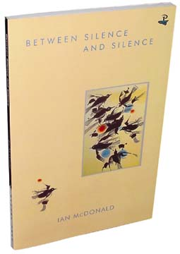 Between Silence and Silence by Ian McDonald